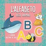 L'Alfabeto degli Animali: II mio Primo Alfabetiere, Impara ABC e i Numeri dal 1 al 10. Abecedario per Bambini a Colori! 0 3 anni