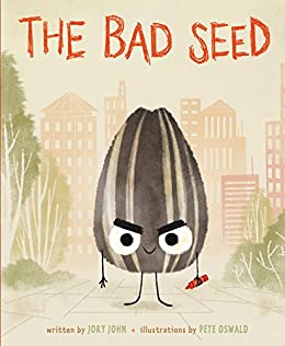 The Bad Seed by [Jory John, Pete Oswald]