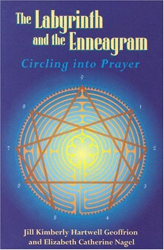 The Labyrinth and the Enneagram: Circling into Prayer by Jill Kimberly Hartwell Geoffrion (2001-10-02)