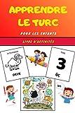 Apprendre le Turc pour les enfants - Livre d'activités: Apprends la langue Turque facilement avec ce guide ludique et divertissant | Cahier pour l'apprentissage facile | Livret de coloriage dès 4 ans