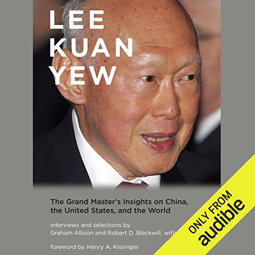 Lee Kuan Yew     The Grand Master's Insights on China, United States, and the World              By:                                                                                                                                 Graham Allison,                                                                                        Robert D. Blackwill,                                                                                        Ali Wyne                               Narrated by:                                                                                                                                 Michael McConnohie,                                                                                        Francis Chau                      Length: 4 hrs and 41 mins     34 ratings     Overall 4.6