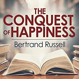 The Conquest of Happiness                   By:                                                                                                                                 Bertrand Russell                               Narrated by:                                                                                                                                 Chris Lutkin                      Length: 6 hrs and 58 mins     1 rating     Overall 4.0