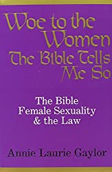 Book cover: Woe to the Women: The Bible Tells Me So by Annie Laurie Gaylor