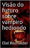 Visão do futuro sobre vampiro hediondo (Série Contos de Suspense e Terror Livro 24) (Portuguese Edition)