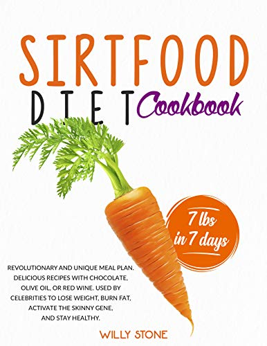 Sirtfood Diet Cookbook: Revolutionary and Unique Meal Plan.Delicious Recipes with Chocolate,Olive Oil,or Red Wine.Used by Celebrities to Lose Weight,Burn Fat,Activate the Skinny Gene,and Stay Healthy