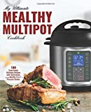 My Ultimate MultiPot Cookbook: 100 Surprisingly Delicious Recipes with Illustrations for your Mealthy 9-in-1 Pressure Cooker (Meals, Rice, Desserts & Cakes)
