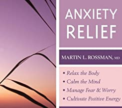 Anxiety Relief: Relax the Body, Calm the Mind, Manage Fear and Worry, Cultivate Positive Energy