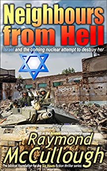 Neighbours from Hell: Israel and the coming nuclear attempt to destroy her (Arrows bible prophecy series Book 2) by [Raymond McCullough]