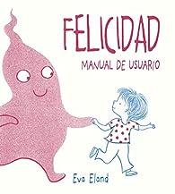 Felicidad. Manual de usuario par Eva Eland
