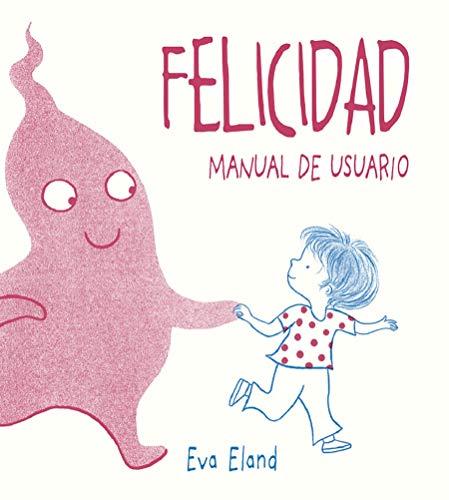 Felicidad: Manual De Usuario / Where Happiness Begins