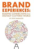 Brand Experiences: Building Connections in a Digitally Cluttered World - Steve Randazzo