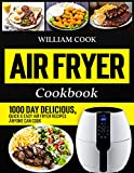 Air Fryer Cookbook: 1000 Day Delicious, Quick & Easy Air Fryer Recipes Anyone Can Cook (Easy Air Fryer Cookbook for Beginners and Advanced Users) (English Edition)