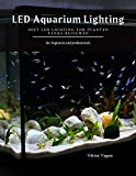 LED Aquarium Lighting: Best LED Lighting for Planted Tanks Reviewed (English Edition)