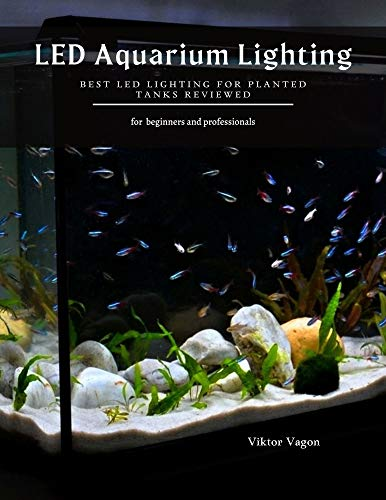 LED Aquarium Lighting: Best LED Lighting for Planted Tanks Reviewed (English Edition)