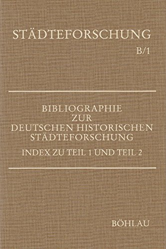 Bibliographie zur deutschen historischen Städteforschung, in 3 Tln., Index: Index zu Teil 1 und 2 (Städteforschung: Reihe B: Handbücher)