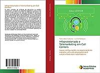 Infoproletariado e Telemarketing em Call Centers: novas configurações na organização do trabalho, vínculos empregatícios e subjetividade dos trabalhadores
