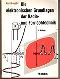 Die elektronischen Grundlagen der Radio- und Fernsehtechnik. Vom Ohmschen Gesetz zum Transistor - Kurt Leucht