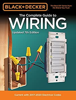 Black & Decker The Complete Guide to Wiring Updated 7th Edition  Current with 2017-2020 Electrical Codes  Black & Decker Complete Guide