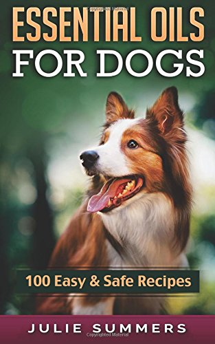 Compare Textbook Prices for Essential Oil Recipes for Dogs: 100 Easy and Safe Essential Oil Recipes to Solve your Dog's Health Problems Alternative animal medicine, Small mammal Medicine, Aromatherapy, Holistic medicine  ISBN 9781537120454 by Summers, Julie