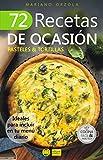 72 RECETAS DE OCASIÓN - PASTELES & TORTILLAS: Ideales para incluir en tu menú diario (Colección Cocina Fácil & Práctica nº 58)