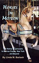 Image: Horses in Motion: History of Carousels in Monroe County, NY and Beyond | Kindle Edition | by Linda M. Bartash (Author). Publisher: Penman Publishing, Inc. (August 17, 2013)