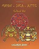MAYAN - INCA - AZTEC Cultural Art Coloring Book: Mayan - Inca - Aztec inspired designs coloring book for For Adults & Kids | Art and Culture  | The ... Culture | Ancient Mesoamerican civilization