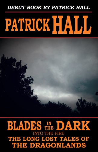 Book: Blades in the Dark - Into the Fire (The Long Lost Tales of the Dragonlands) by Patrick Hall