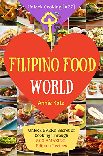Welcome To Filipino Food World Unlock Every Secret Of Cooking Through 500 Amazing Filipino Recipes Filipino Cookbook Filipino Recipe Book Philippine Cookbook Unlock Cooking Cookbook 27 Pdf Book Mediafile Free File Sharing