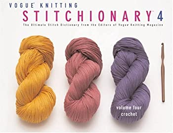 Vogue® Knitting Stitchionary™ Volume Four  Crochet  The Ultimate Stitch Dictionary from the Editors of Vogue® Knitting Magazine  Vogue Knitting Stitchionary Series