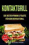 Kontaktgrill: Die besten Panini & Toasts für den Kontaktgrill (German Edition)