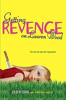 Getting Revenge on Lauren Wood by [Eileen Cook]
