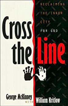 Cross the Line: Reclaiming The Inner City For God by [Bishop George D. McKinney, William Kritlow, ANDERSON THOMAS DESIGN, Peggy L. Rainey]