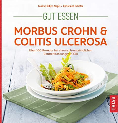 Gut essen - Morbus Crohn & Colitis ulcerosa: Über 100 Rezepte bei chronisch-entzündlichen Darmerkrankungen (CED) (Köstlich essen)