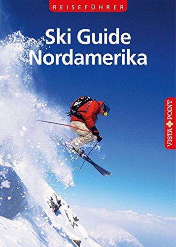 Ski Guide Nordamerika. 100 Skigebiete - Skikompass - Service von A - Z (Reisen Tag für Tag)