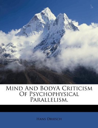 Mind And BodyA Criticism Of Psychophysical Parallelism.