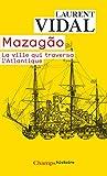 Mazagão, la ville qui traversa l'Atlantique - Du Maroc à l'Amazonie (1769-1783)