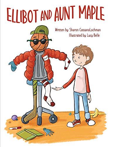Ellibot and Aunt Maple by [Sharon CassanoLochman, Lucy Belle]