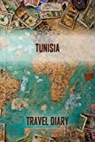 Tunisia - Travel Diary: Travel Journal and logbook for your adventure. With quotes, travel dates, packing list, to-do list, travel planner, important information and funny travel games.
