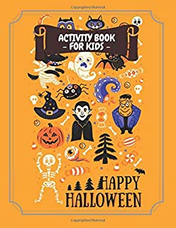Activity Book for Kids Happy Halloween: Fun Halloween Coloring Ages 4-8, Workbook For Happy Halloween Learning - Crossword, Dot to Dot, Mazes, Word ... More!, Orange. (Coloring Activities Books)