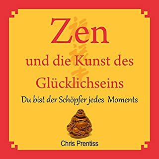 Zen und die Kunst des Glücklichseins. Du bist der Schöpfer jedes Moments                   Autor:                                                                                                                                 Chris Prentiss                               Sprecher:                                                                                                                                 Michael Reffi                      Spieldauer: 2 Std. und 28 Min.     298 Bewertungen     Gesamt 4,5