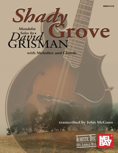 Shady Grove: Mandolin Solos by David Grisman: with Melodies and Chords