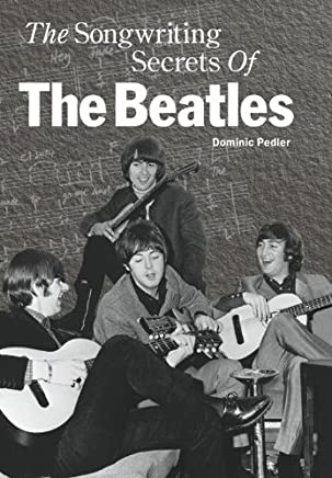 Songwriting Secrets of the Beatles by Dominic Pedler(1905-06-23)