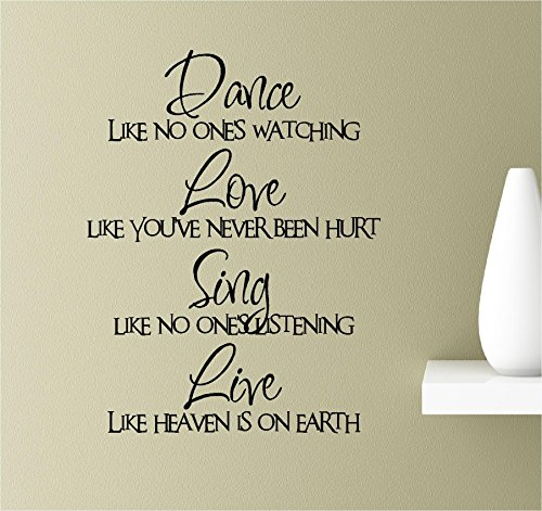 Dance Like no One's Watching. Love Like You've Never Been Hurt. Sing Like no One's Listening. Live Like Heaven is on Earth. Vinyl Wall Art Inspirational Quotes Decal Sticker