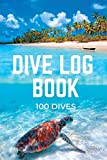 Dive Log Book 100 Dives: Personal Scuba Diving Logbook for Beginner, Intermediate and Experienced...