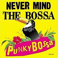 NEVER MIND THE BOSSANOVA