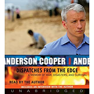 Dispatches from the Edge                   By:                                                                                                                                 Anderson Cooper                               Narrated by:                                                                                                                                 Anderson Cooper                      Length: 5 hrs and 6 mins     456 ratings     Overall 4.2