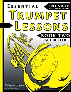 Essential Trumpet Lessons, Book Two: Get Better: The Secrets to Lip Slurs, High Range, Mutes, Tuning, Mouthpieces, and Practice (Volume 2)