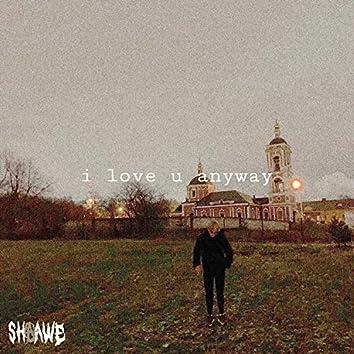 I Love U Anyway