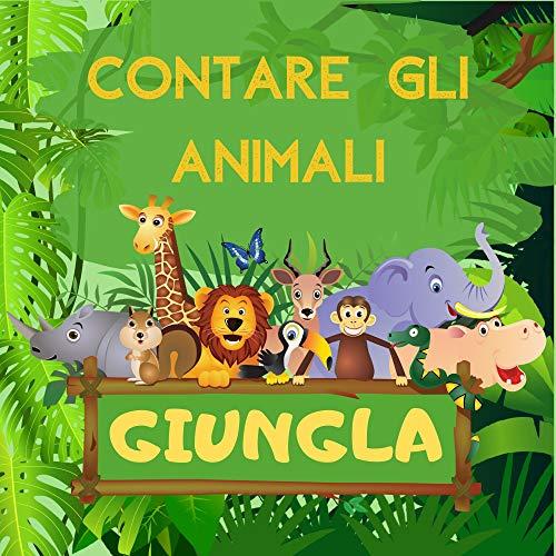 Contare Gli Animali - Giungla: Esplora la giungla, Indovinare il libro dei giochi per bambini in età prescolare, bambini 2-5 anni - attività divertenti puzzle, trovare animali e imparare i numeri