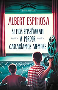 Si nos enseñaran a perder, ganaríamos siempre par Albert Espinosa